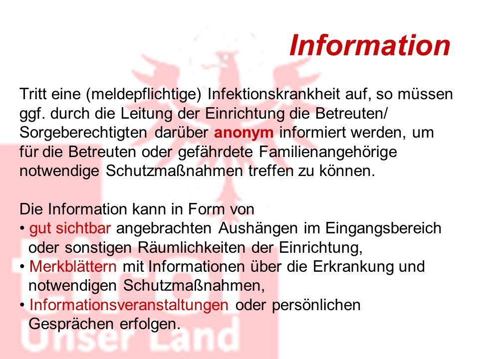 Information Tritt eine (meldepflichtige) Infektionskrankheit auf, so müssen. ggf. durch die Leitung der Einrichtung die Betreuten/