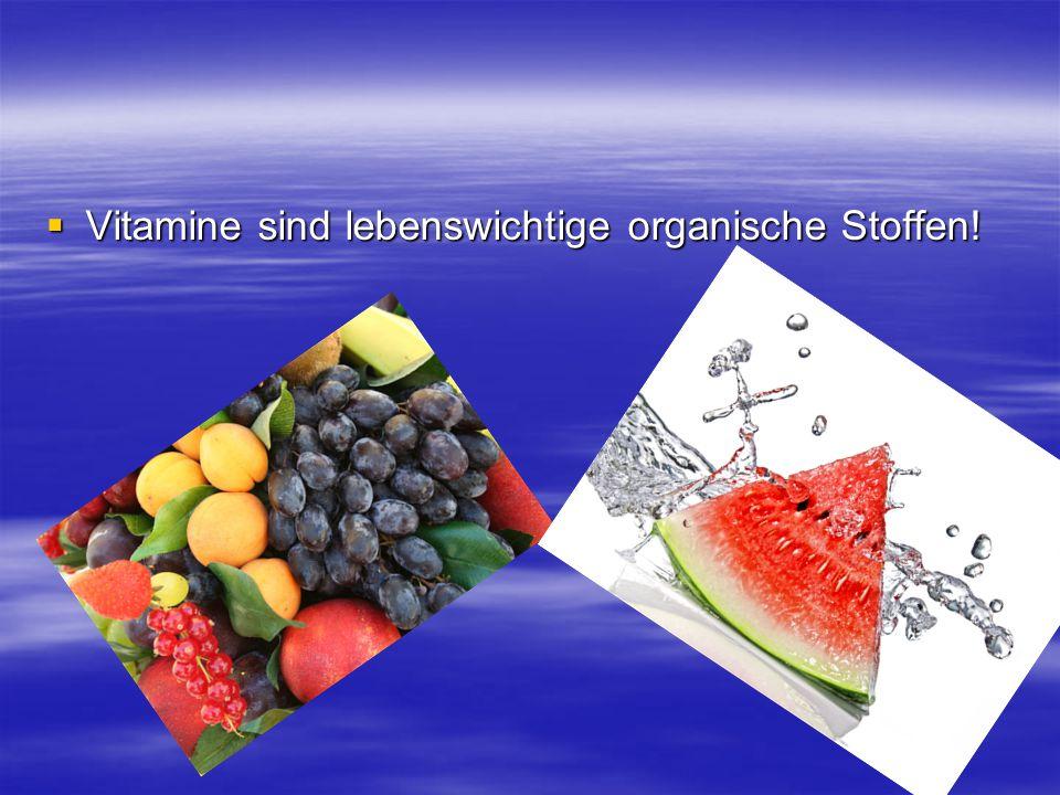 Vitamine sind lebenswichtige organische Stoffen!