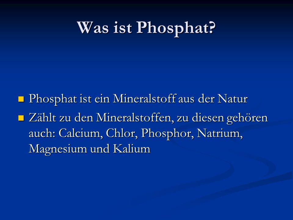 Was ist Phosphat Phosphat ist ein Mineralstoff aus der Natur