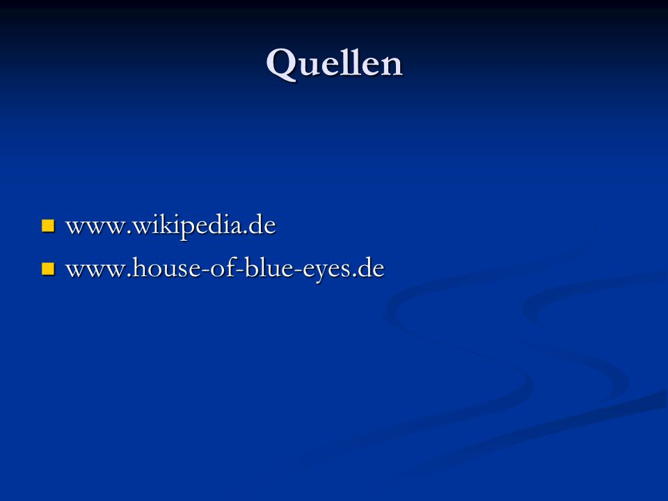 Quellen www.wikipedia.de www.house-of-blue-eyes.de