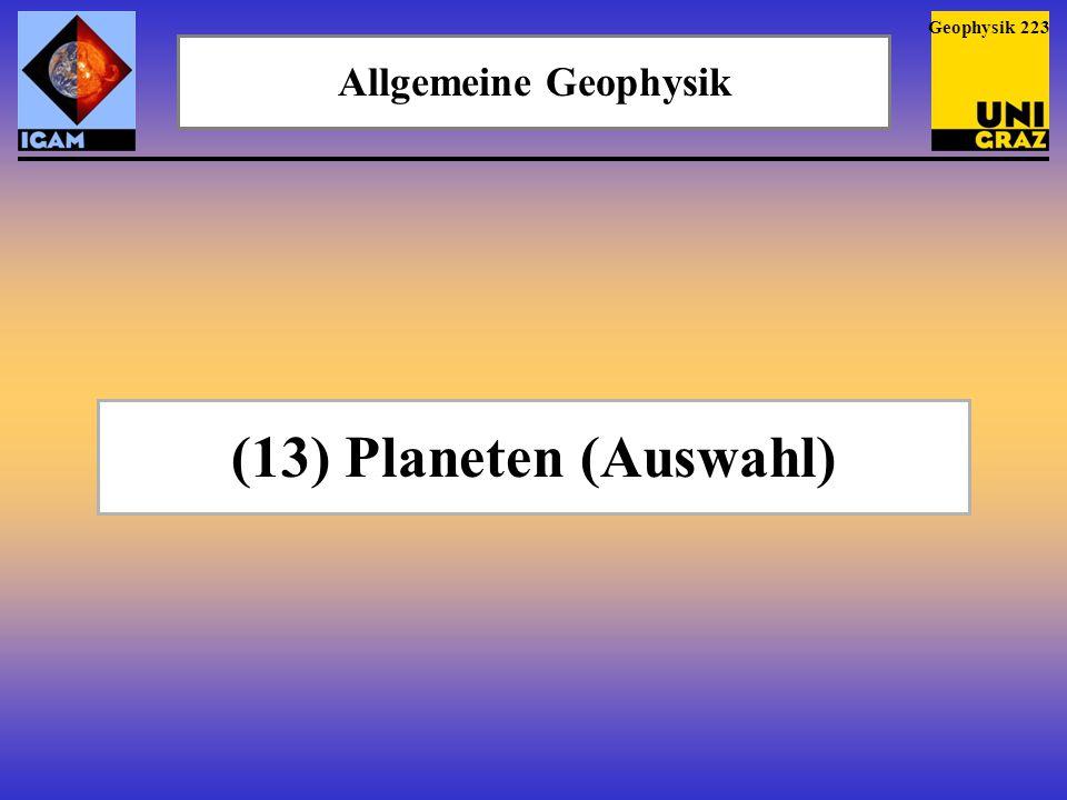 Geophysik 223 Allgemeine Geophysik (13) Planeten (Auswahl)
