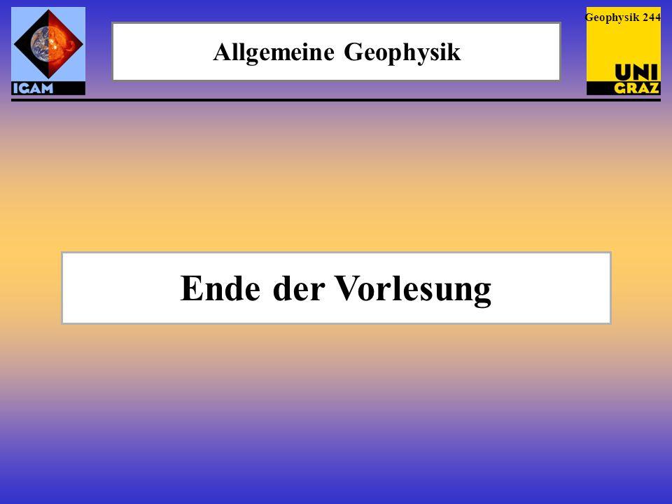 Geophysik 244 Allgemeine Geophysik Ende der Vorlesung