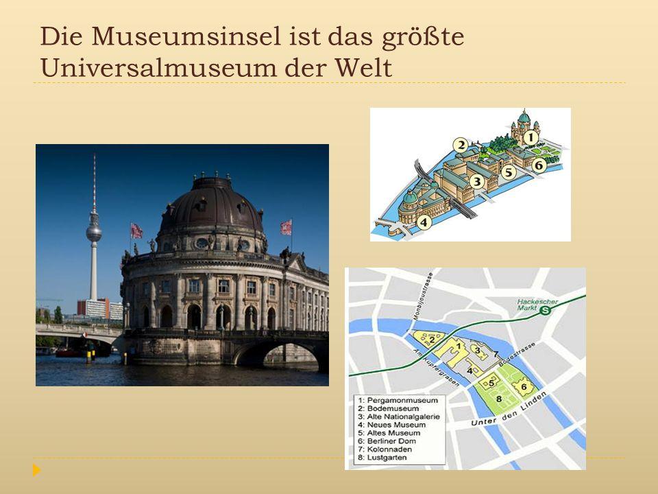 Die Museumsinsel ist das größte Universalmuseum der Welt