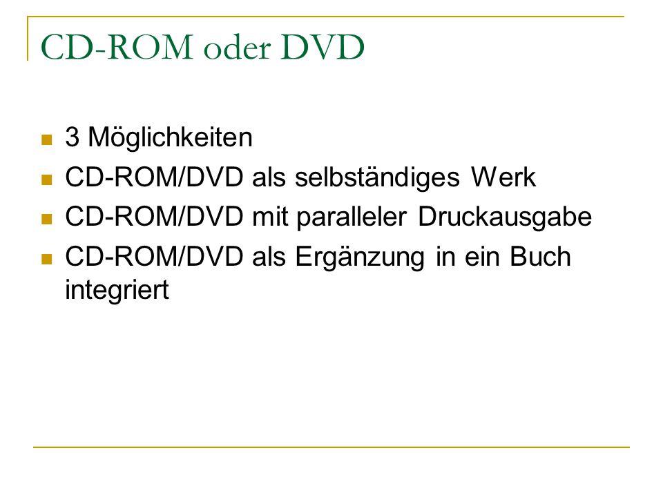 CD-ROM oder DVD 3 Möglichkeiten CD-ROM/DVD als selbständiges Werk