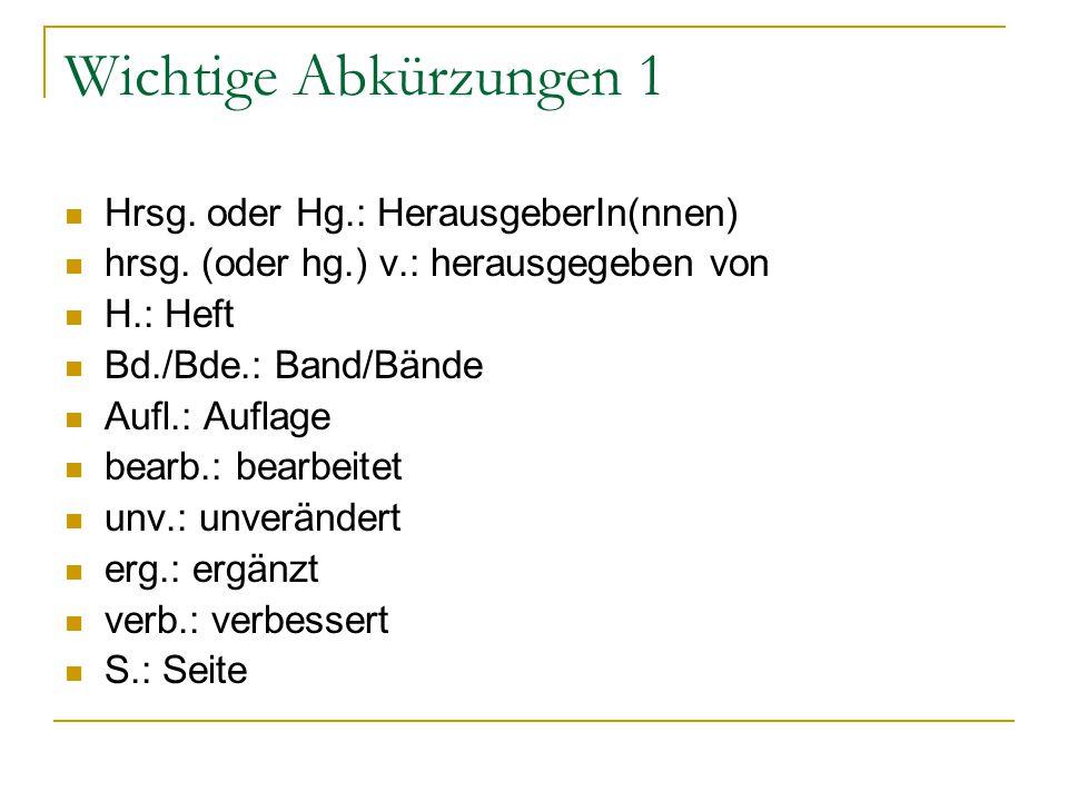 Wichtige Abkürzungen 1 Hrsg. oder Hg.: HerausgeberIn(nnen)