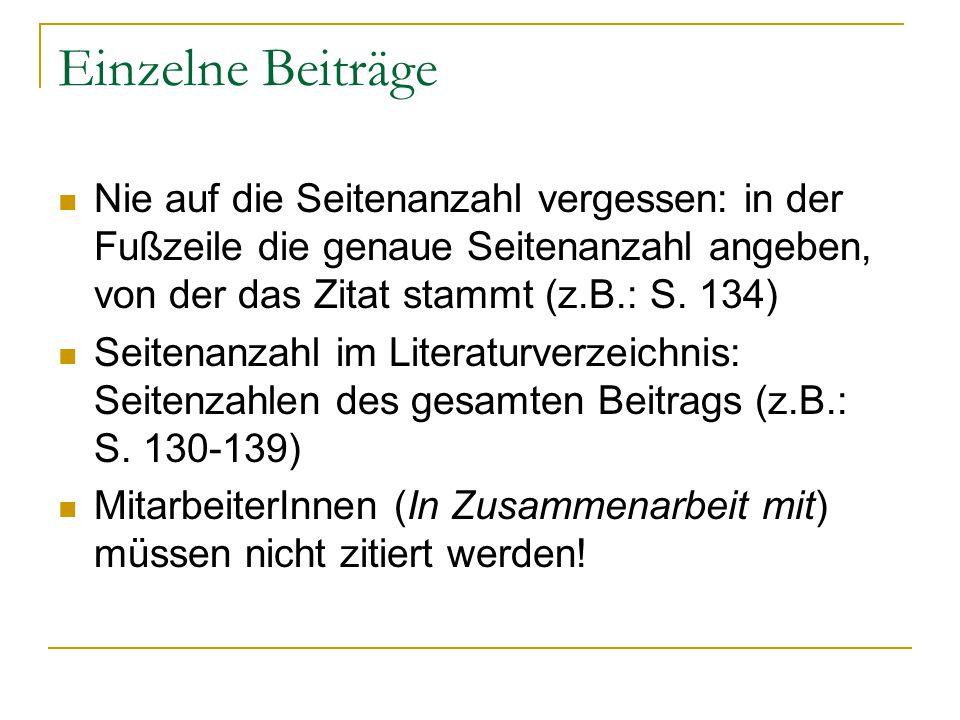 Einzelne Beiträge Nie auf die Seitenanzahl vergessen: in der Fußzeile die genaue Seitenanzahl angeben, von der das Zitat stammt (z.B.: S. 134)