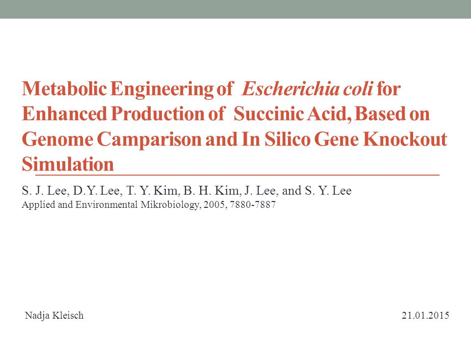 Metabolic Engineering of Escherichia coli for Enhanced Production of Succinic Acid, Based on Genome Camparison and In Silico Gene Knockout Simulation