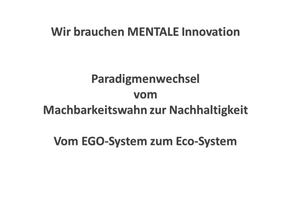 Wir brauchen MENTALE Innovation Machbarkeitswahn zur Nachhaltigkeit