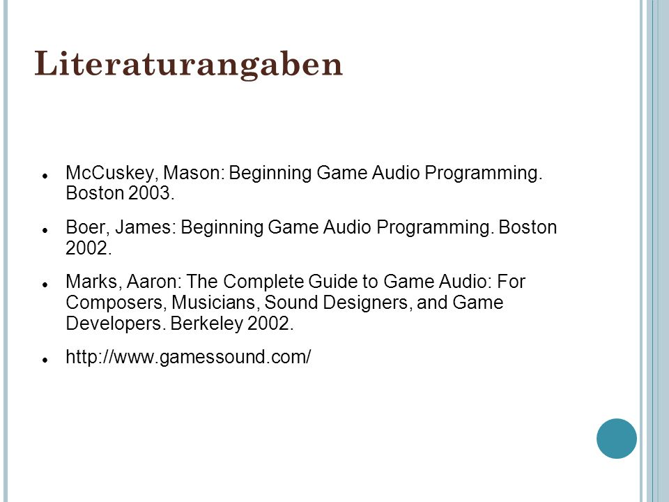 Literaturangaben McCuskey, Mason: Beginning Game Audio Programming. Boston Boer, James: Beginning Game Audio Programming. Boston