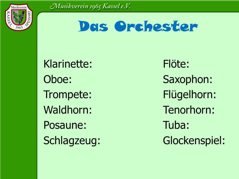 Das Orchester Klarinette: Flöte: Oboe: Saxophon: Trompete: Flügelhorn: