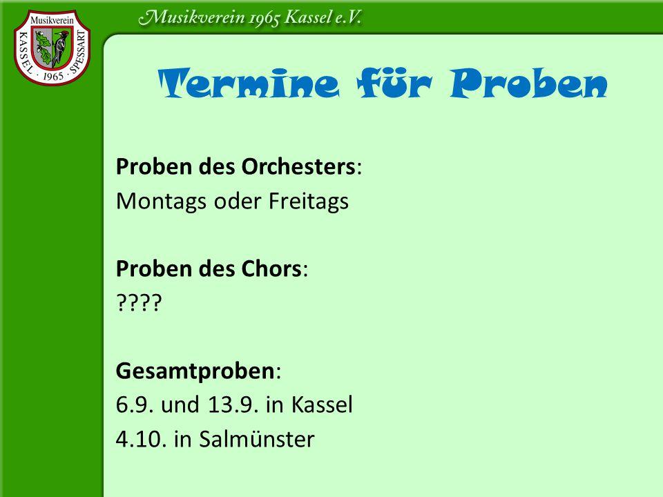 Termine für Proben Proben des Orchesters: Montags oder Freitags