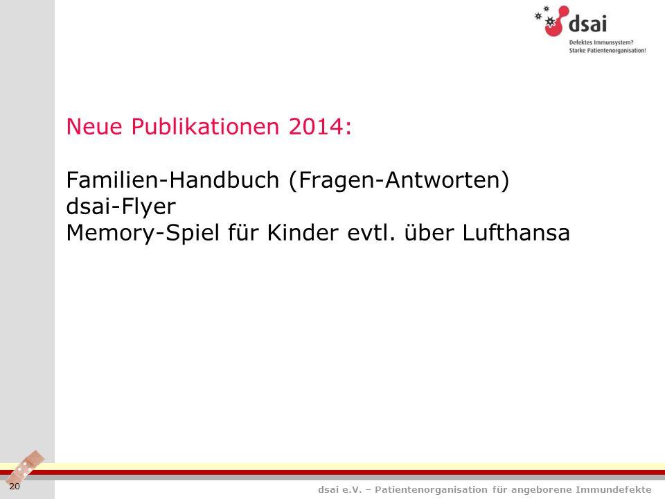 Neue Publikationen 2014: Familien-Handbuch (Fragen-Antworten) dsai-Flyer Memory-Spiel für Kinder evtl. über Lufthansa