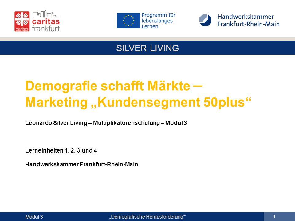 """Demografie schafft Märkte – Marketing """"Kundensegment 50plus Leonardo Silver Living – Multiplikatorenschulung – Modul 3 Lerneinheiten 1, 2, 3 und 4 Handwerkskammer Frankfurt-Rhein-Main"""