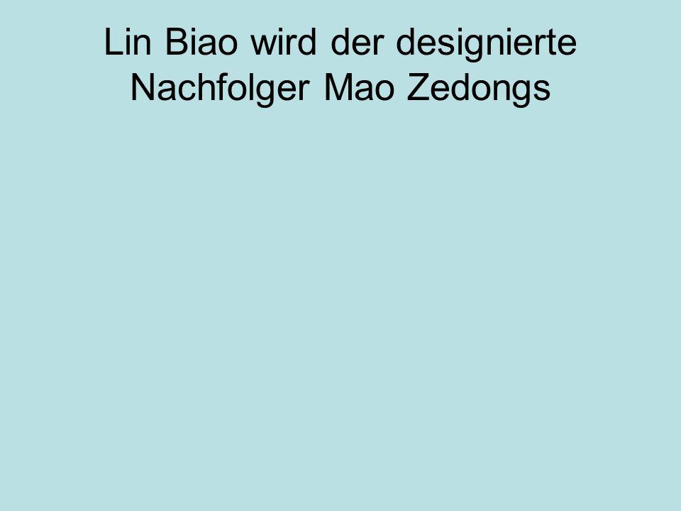 Lin Biao wird der designierte Nachfolger Mao Zedongs