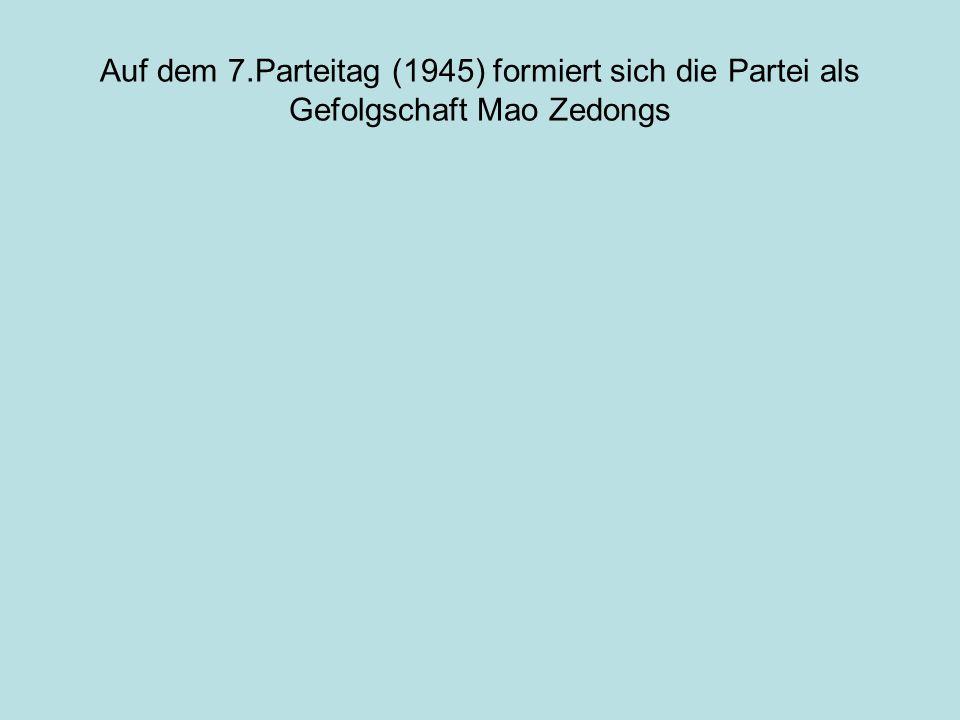 Auf dem 7.Parteitag (1945) formiert sich die Partei als Gefolgschaft Mao Zedongs