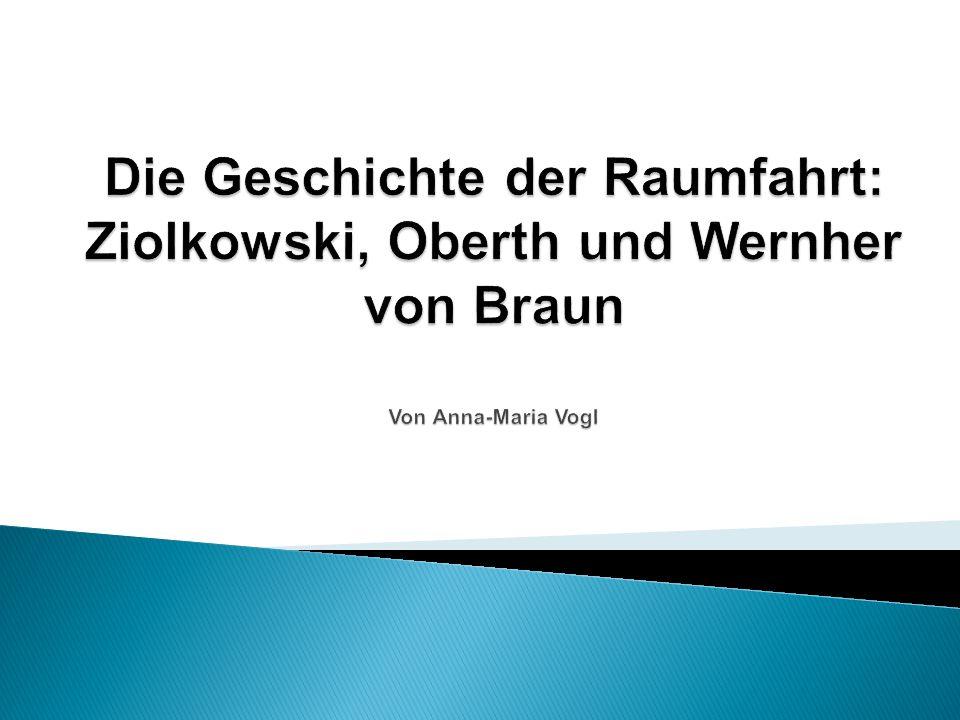 Die Geschichte der Raumfahrt: Ziolkowski, Oberth und Wernher von Braun Von Anna-Maria Vogl