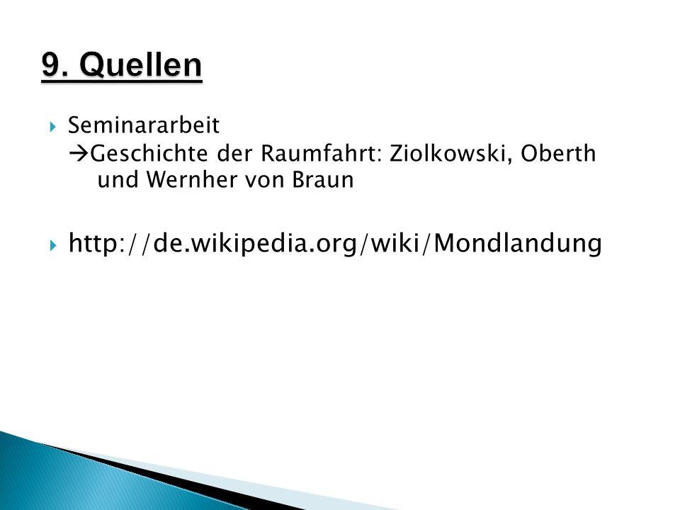 9. Quellen http://de.wikipedia.org/wiki/Mondlandung