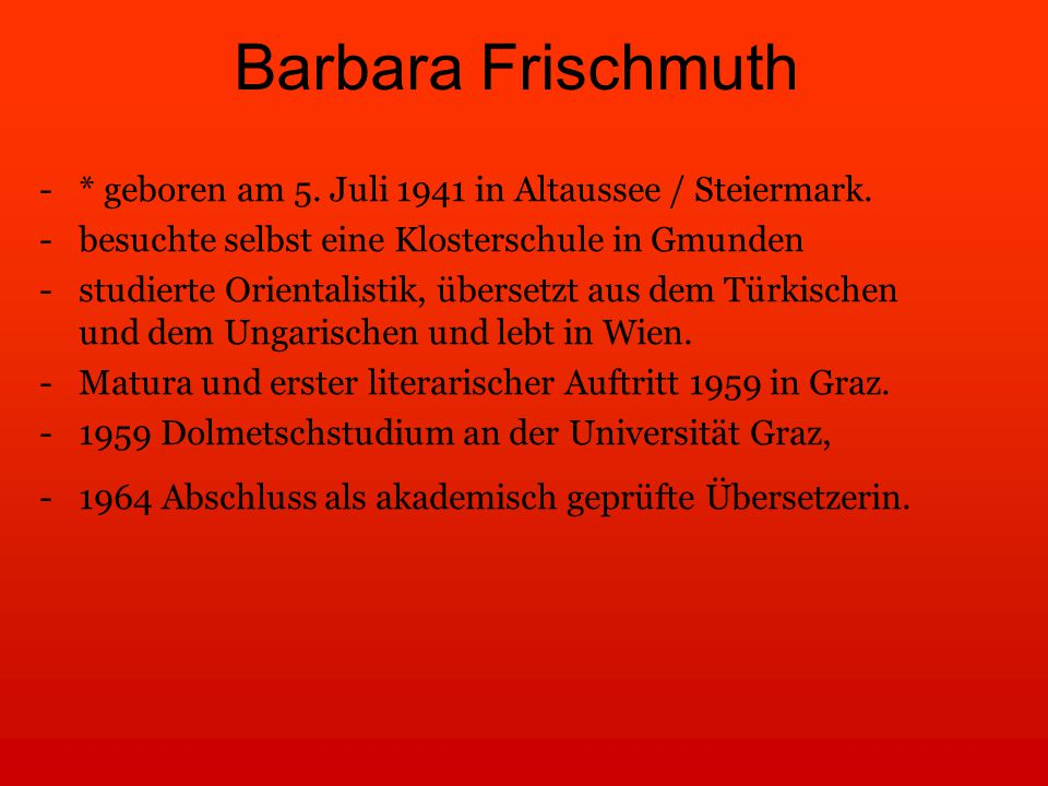 Barbara Frischmuth * geboren am 5. Juli 1941 in Altaussee / Steiermark. besuchte selbst eine Klosterschule in Gmunden.