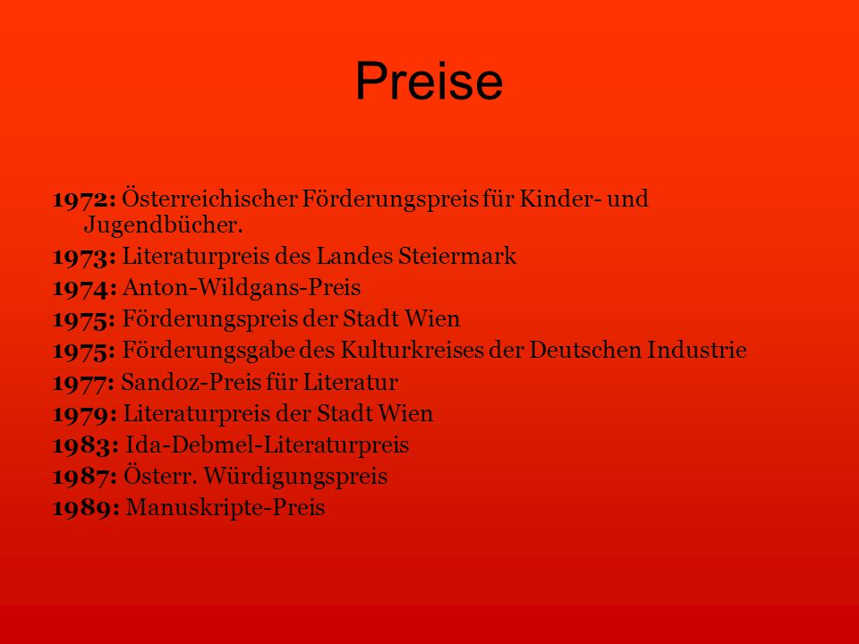 Preise 1972: Österreichischer Förderungspreis für Kinder- und Jugendbücher. 1973: Literaturpreis des Landes Steiermark.