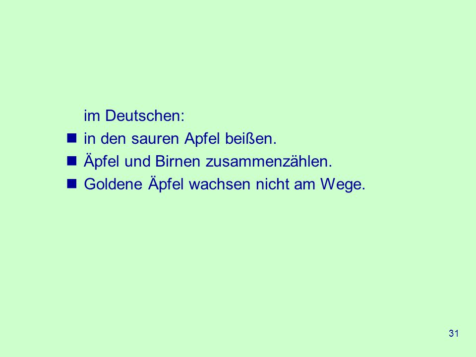 im Deutschen: in den sauren Apfel beißen. Äpfel und Birnen zusammenzählen.