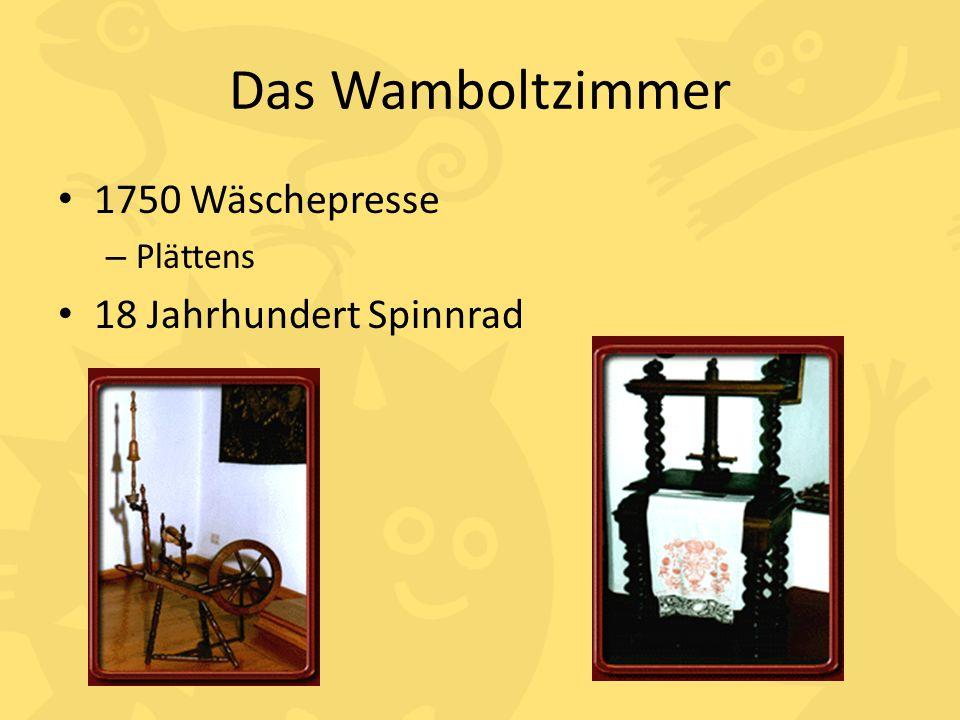 Das Wamboltzimmer 1750 Wäschepresse Plättens 18 Jahrhundert Spinnrad