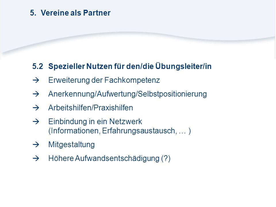 5. Vereine als Partner 5.2 Spezieller Nutzen für den/die Übungsleiter/in.  Erweiterung der Fachkompetenz.