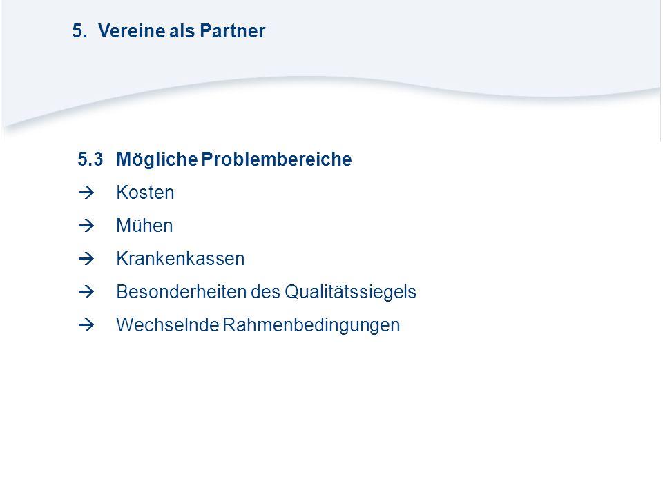 5. Vereine als Partner 5.3 Mögliche Problembereiche.  Kosten.  Mühen.  Krankenkassen.  Besonderheiten des Qualitätssiegels.