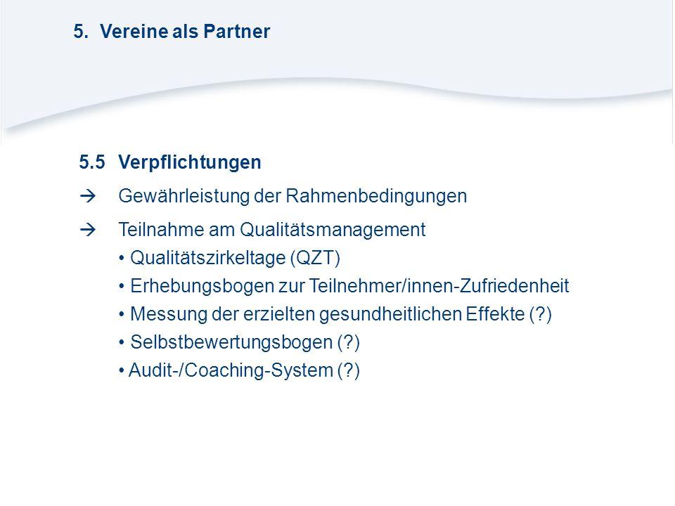 5. Vereine als Partner 5.5 Verpflichtungen.  Gewährleistung der Rahmenbedingungen.  Teilnahme am Qualitätsmanagement.
