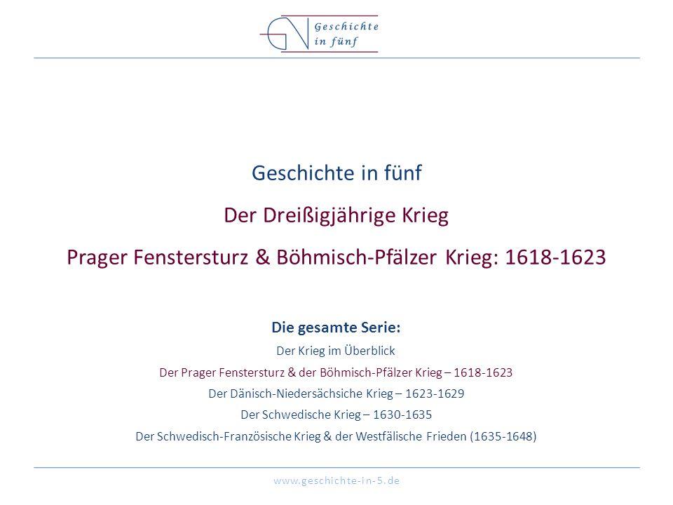 Geschichte in fünf Der Dreißigjährige Krieg Prager Fenstersturz & Böhmisch-Pfälzer Krieg: 1618-1623