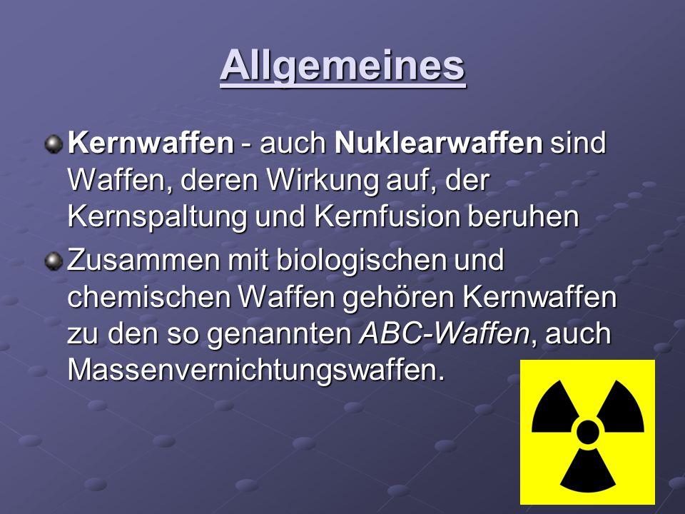 Allgemeines Kernwaffen - auch Nuklearwaffen sind Waffen, deren Wirkung auf, der Kernspaltung und Kernfusion beruhen.
