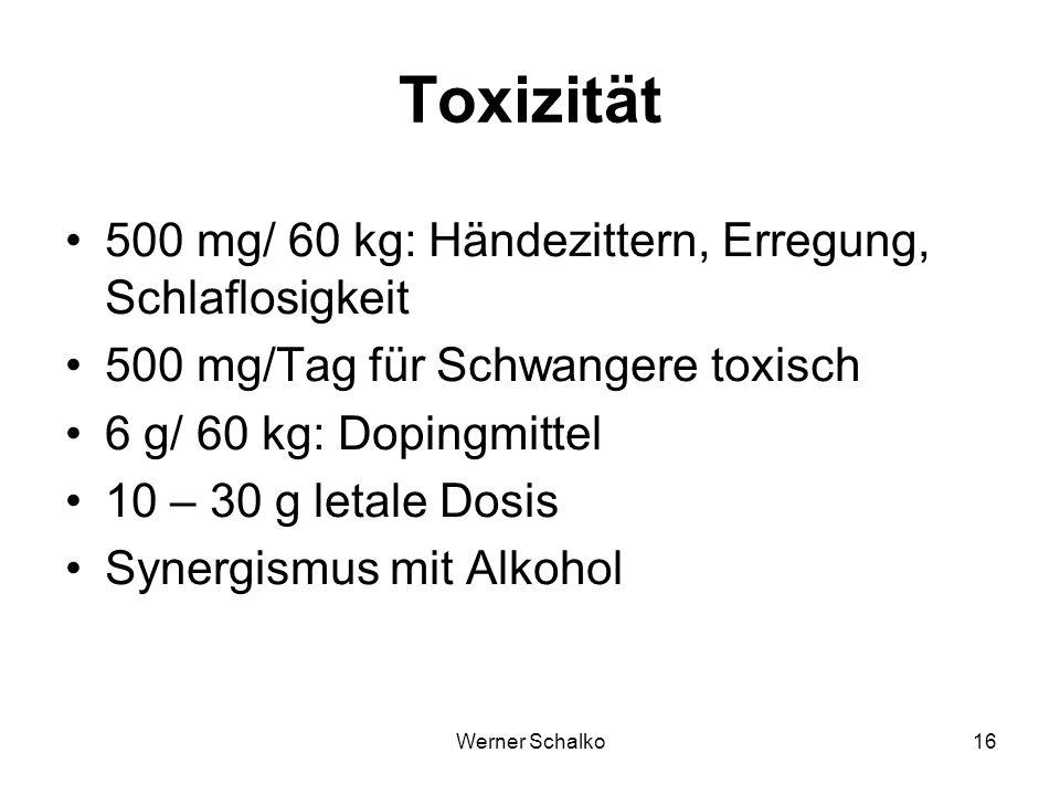 Toxizität 500 mg/ 60 kg: Händezittern, Erregung, Schlaflosigkeit