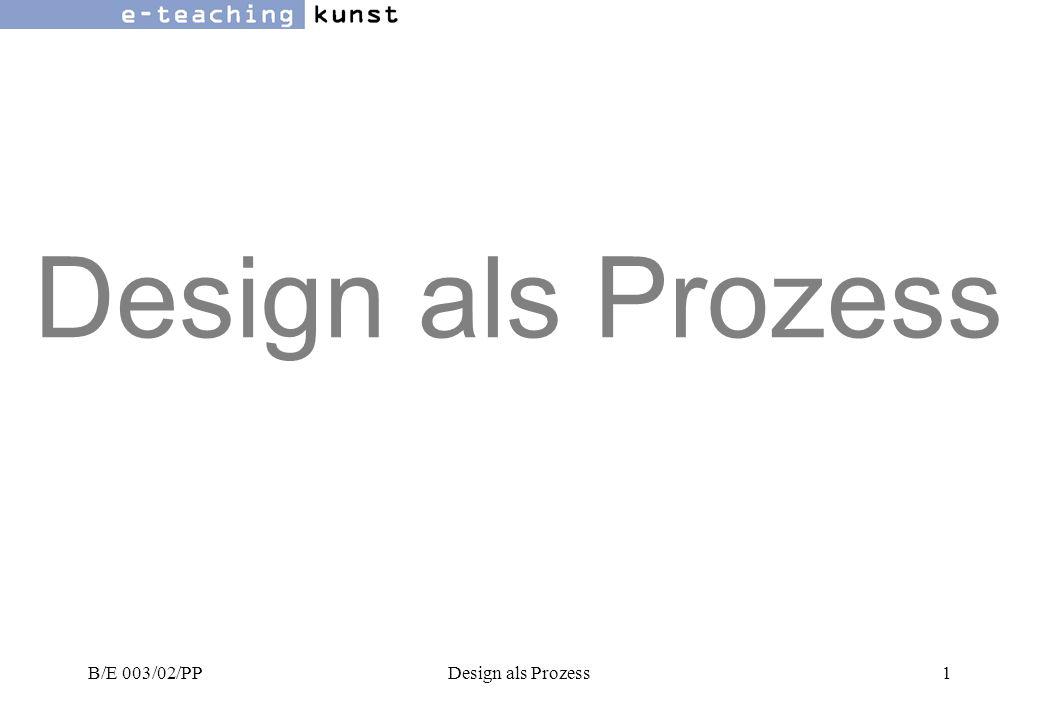 Design als Prozess B/E 003/02/PP Design als Prozess