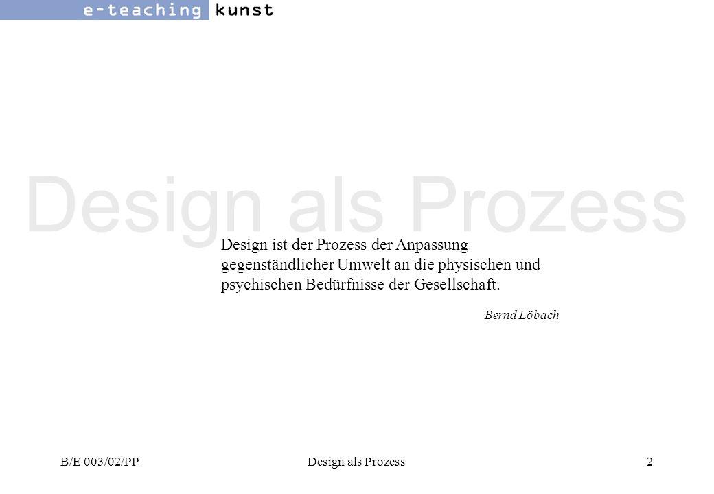 Design als Prozess Design ist der Prozess der Anpassung gegenständlicher Umwelt an die physischen und psychischen Bedürfnisse der Gesellschaft.