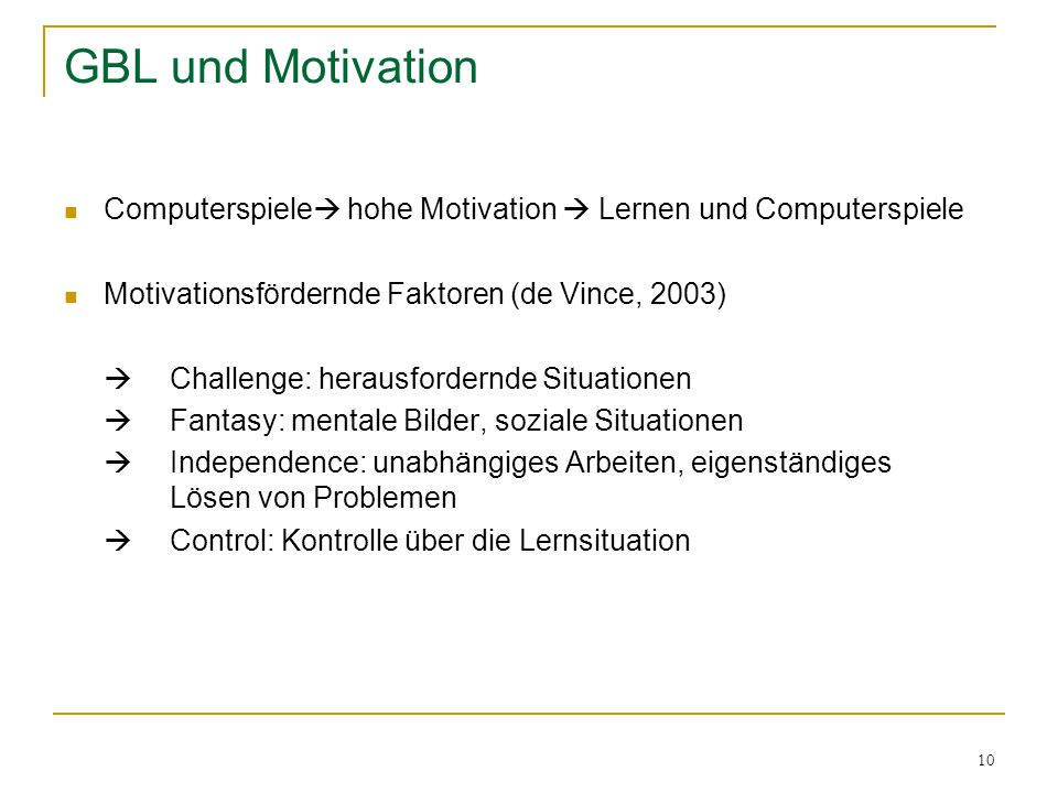 GBL und Motivation Computerspiele hohe Motivation  Lernen und Computerspiele. Motivationsfördernde Faktoren (de Vince, 2003)