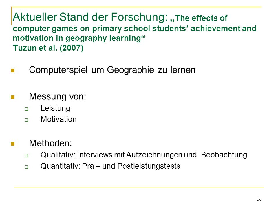 "Aktueller Stand der Forschung: ""The effects of computer games on primary school students' achievement and motivation in geography learning Tuzun et al. (2007)"