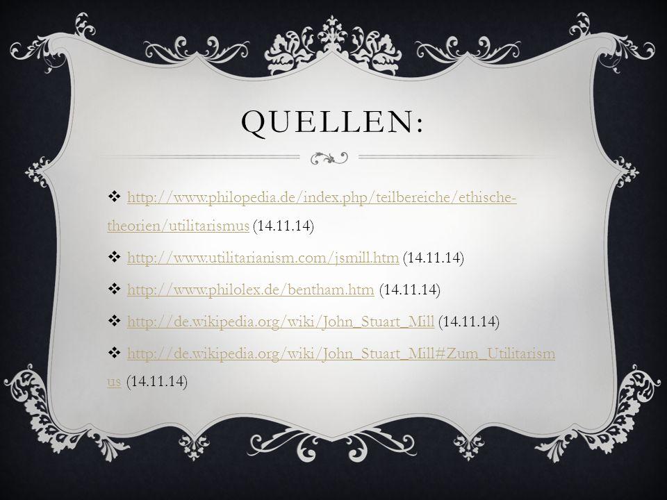 Quellen: http://www.philopedia.de/index.php/teilbereiche/ethische-theorien/utilitarismus (14.11.14)