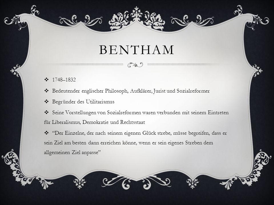 Bentham 1748–1832. Bedeutender englischer Philosoph, Aufklärer, Jurist und Sozialreformer. Begründer des Utilitarismus.