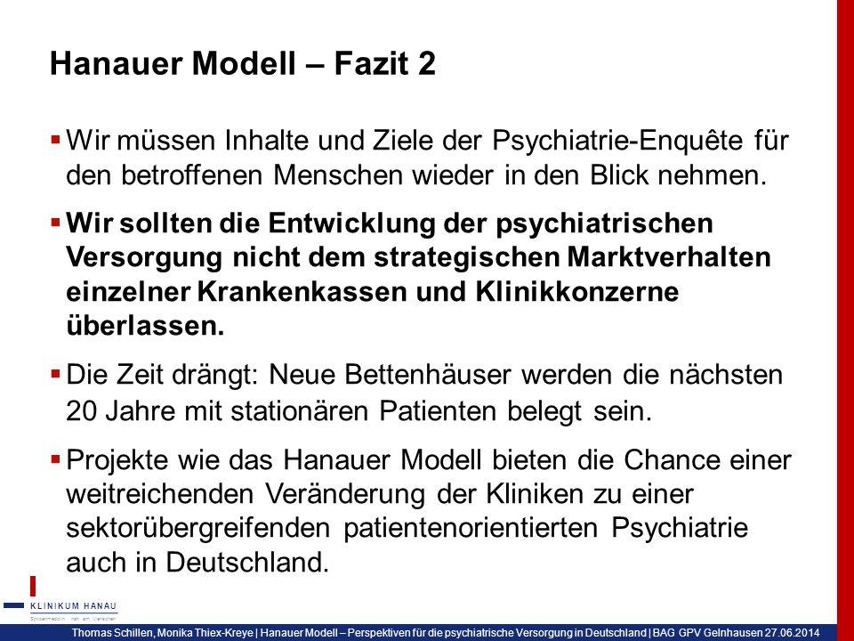 Hanauer Modell – Fazit 2 Wir müssen Inhalte und Ziele der Psychiatrie-Enquête für den betroffenen Menschen wieder in den Blick nehmen.
