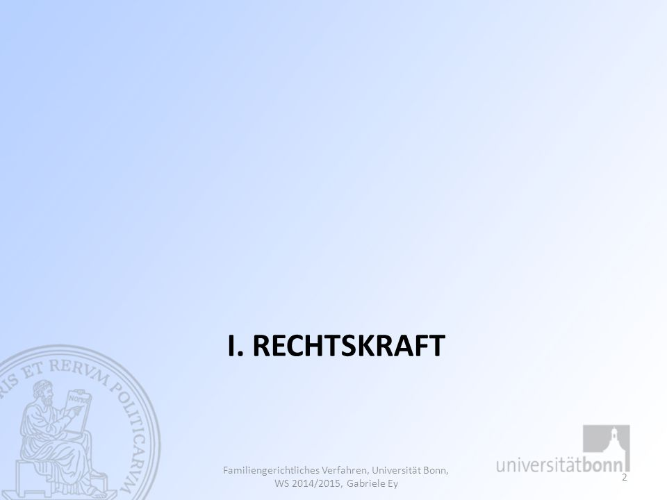 I. REchtskraft Familiengerichtliches Verfahren, Universität Bonn, WS 2014/2015, Gabriele Ey