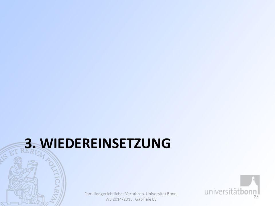 3. Wiedereinsetzung Familiengerichtliches Verfahren, Universität Bonn, WS 2014/2015, Gabriele Ey