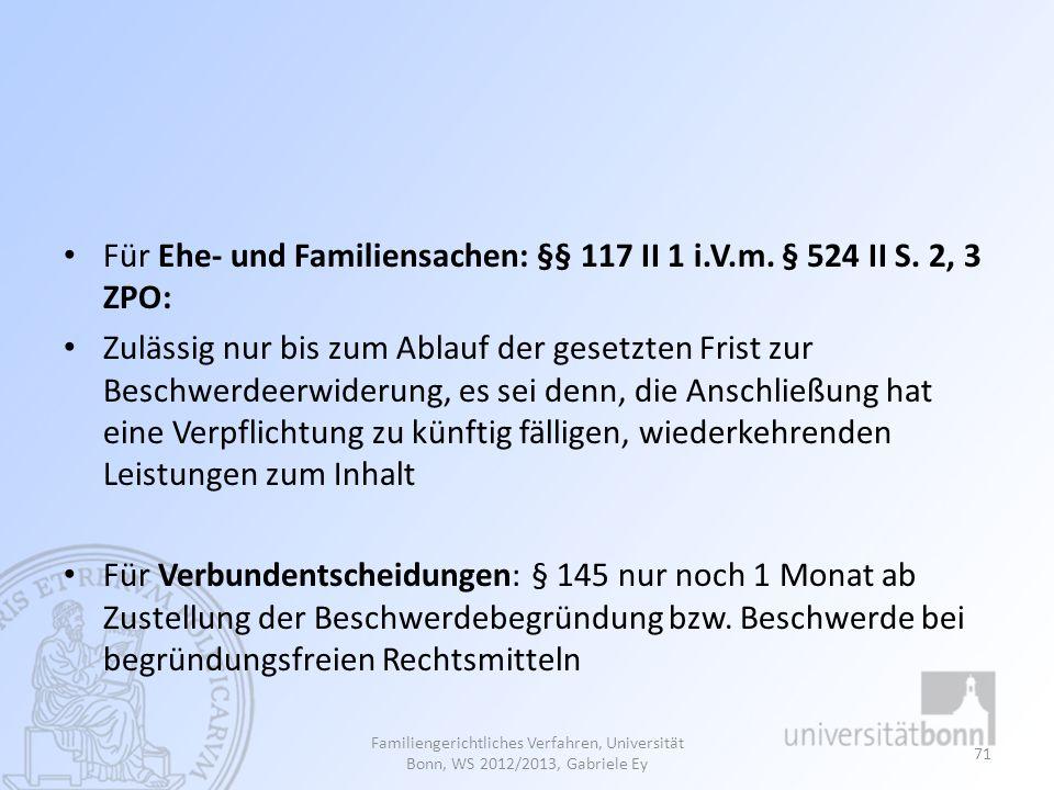 Für Ehe- und Familiensachen: §§ 117 II 1 i.V.m. § 524 II S. 2, 3 ZPO:
