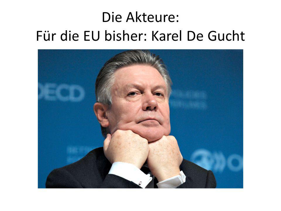 Die Akteure: Für die EU bisher: Karel De Gucht