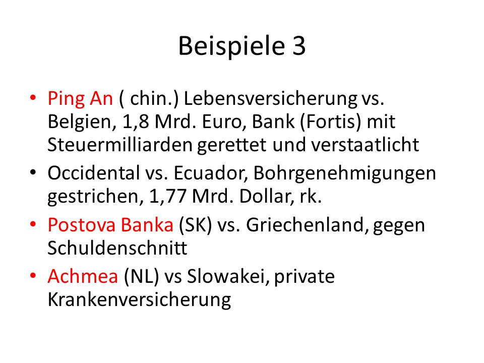 Beispiele 3 Ping An ( chin.) Lebensversicherung vs. Belgien, 1,8 Mrd. Euro, Bank (Fortis) mit Steuermilliarden gerettet und verstaatlicht.