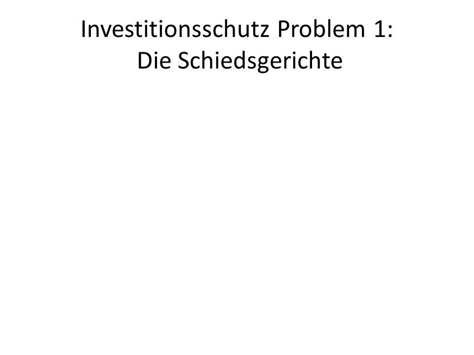 Investitionsschutz Problem 1: Die Schiedsgerichte