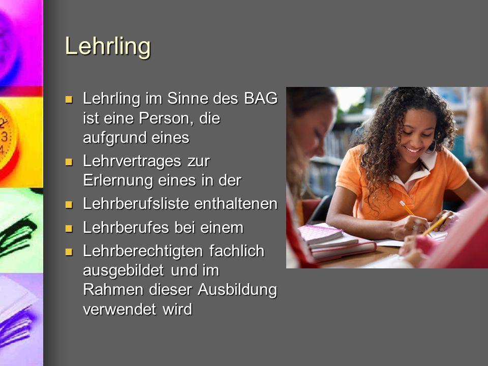 Lehrling Lehrling im Sinne des BAG ist eine Person, die aufgrund eines
