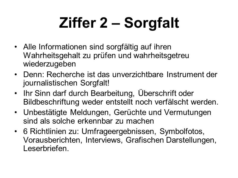 Ziffer 2 – Sorgfalt Alle Informationen sind sorgfältig auf ihren Wahrheitsgehalt zu prüfen und wahrheitsgetreu wiederzugeben.