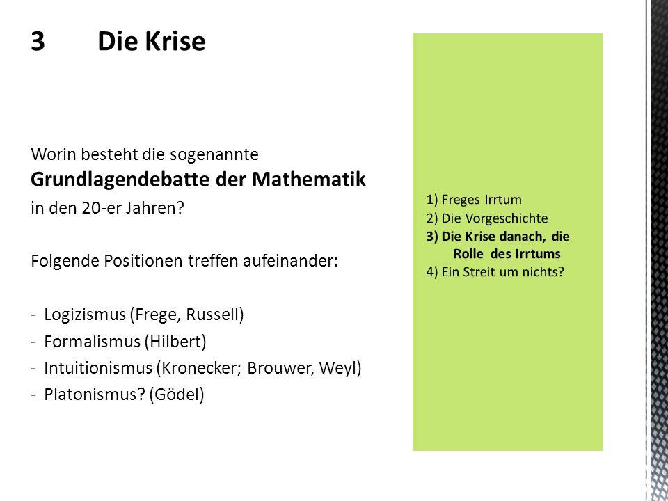 3 Die Krise Worin besteht die sogenannte Grundlagendebatte der Mathematik. in den 20-er Jahren Folgende Positionen treffen aufeinander: