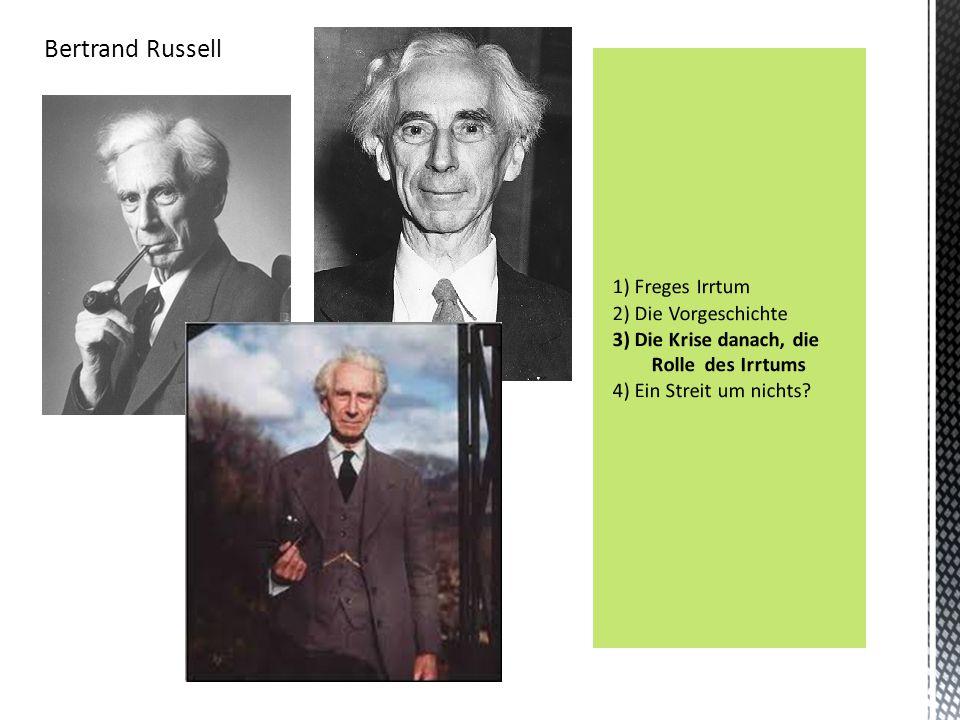 Bertrand Russell 1) Freges Irrtum 2) Die Vorgeschichte 3) Die Krise danach, die Rolle des Irrtums 4) Ein Streit um nichts