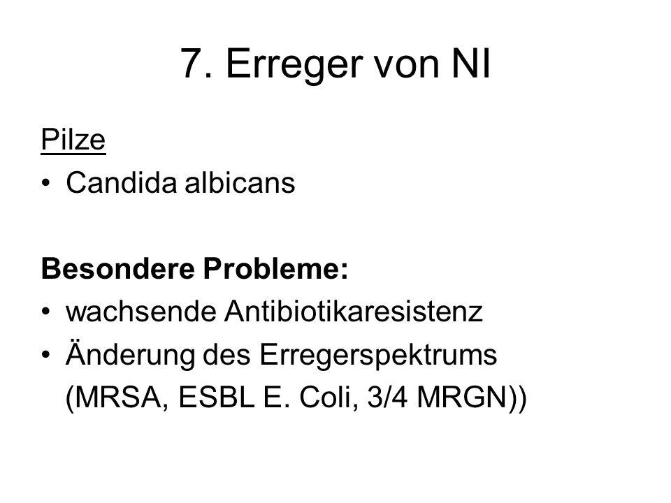 7. Erreger von NI Pilze Candida albicans Besondere Probleme: