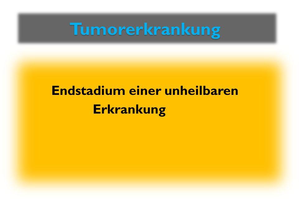Tumorerkrankung Endstadium einer unheilbaren Erkrankung